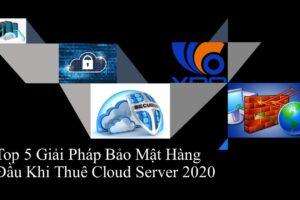 Top 5 Giải Pháp Bảo Mật Hàng Đầu Khi Thuê Cloud Server 2020
